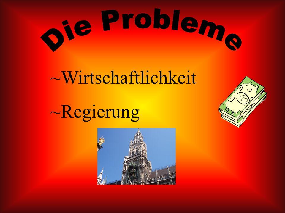 Die Probleme ~Wirtschaftlichkeit ~Regierung