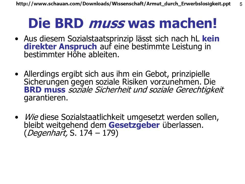http://www.schauan.com/Downloads/Wissenschaft/Armut_durch_Erwerbslosigkeit.ppt Die BRD muss was machen!