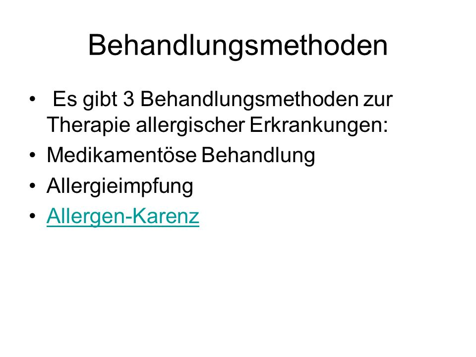 Behandlungsmethoden Es gibt 3 Behandlungsmethoden zur Therapie allergischer Erkrankungen: Medikamentöse Behandlung.