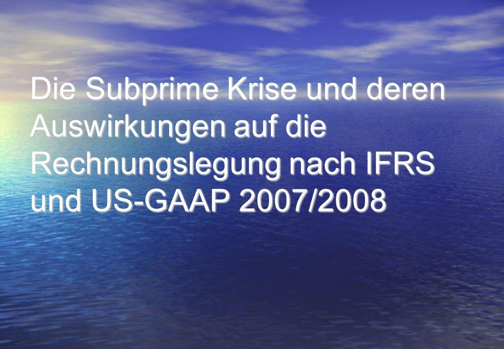 Die Subprime Krise und deren Auswirkungen auf die Rechnungslegung nach IFRS und US-GAAP 2007/2008