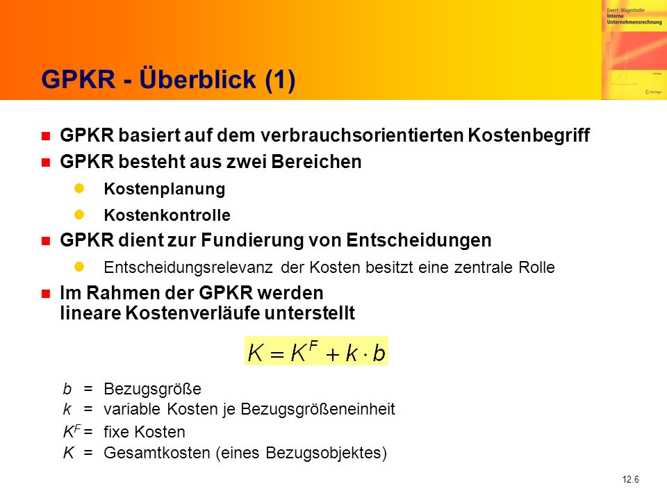 GPKR - Überblick (1) GPKR basiert auf dem verbrauchsorientierten Kostenbegriff. GPKR besteht aus zwei Bereichen.