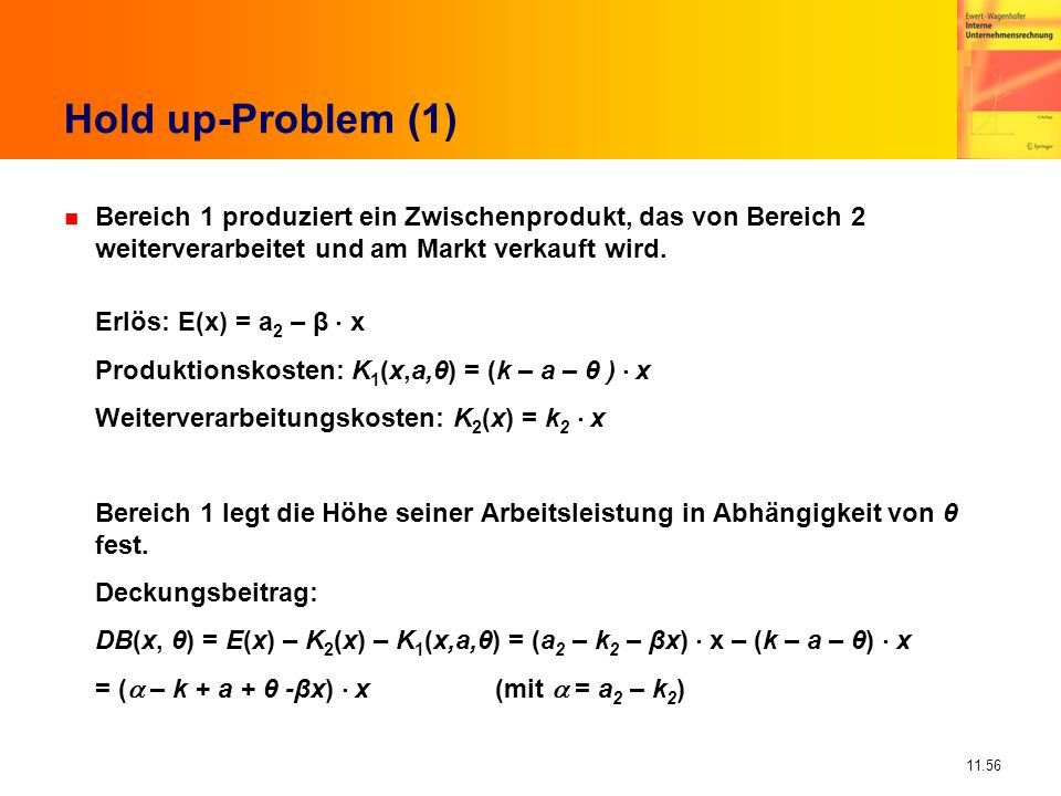 Hold up-Problem (1)Bereich 1 produziert ein Zwischenprodukt, das von Bereich 2 weiterverarbeitet und am Markt verkauft wird.