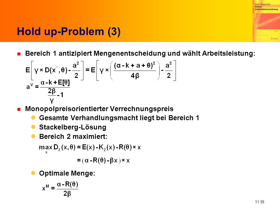Hold up-Problem (3) Bereich 1 antizipiert Mengenentscheidung und wählt Arbeitsleistung: Monopolpreisorientierter Verrechnungspreis.