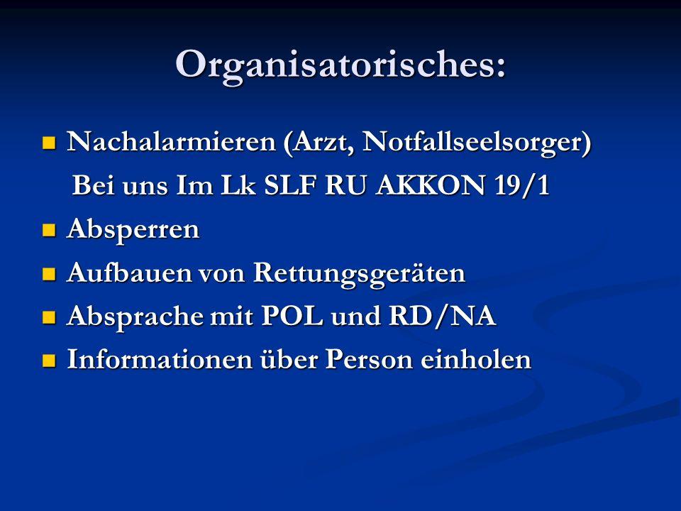 Organisatorisches: Nachalarmieren (Arzt, Notfallseelsorger)
