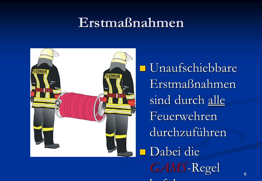 Erstmaßnahmen Unaufschiebbare Erstmaßnahmen sind durch alle Feuerwehren durchzuführen.