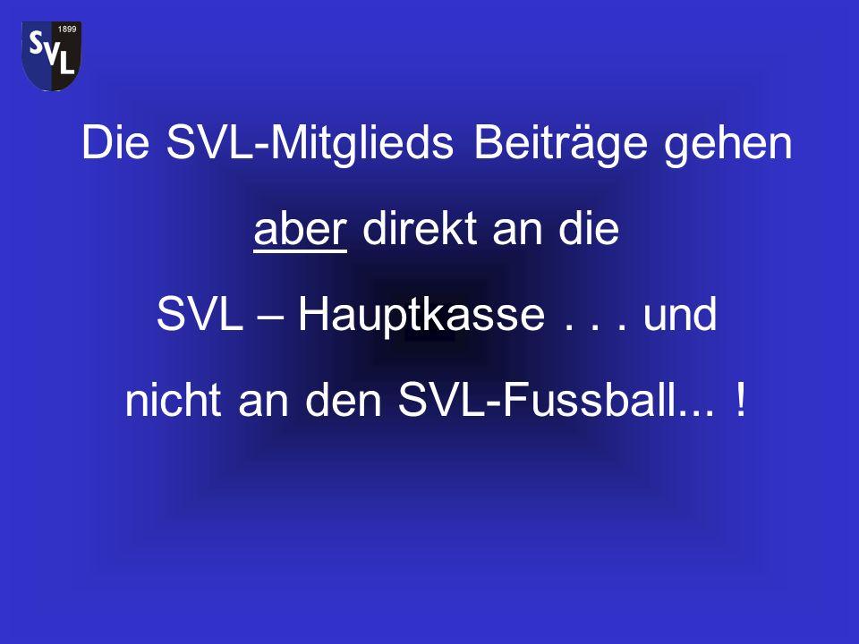 Die SVL-Mitglieds Beiträge gehen aber direkt an die