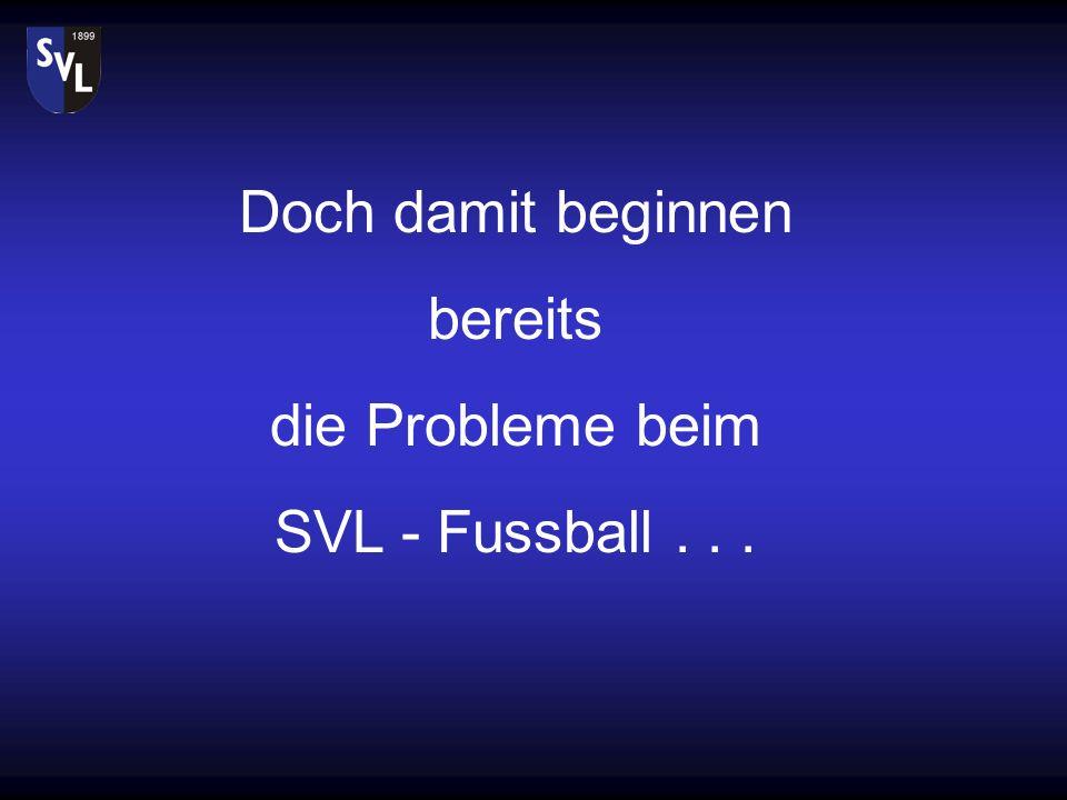 Doch damit beginnen bereits die Probleme beim SVL - Fussball . . .