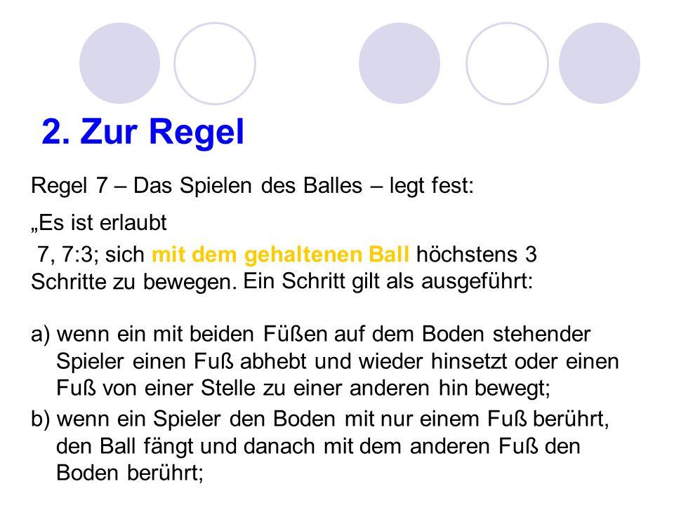 2. Zur Regel Regel 7 – Das Spielen des Balles – legt fest: