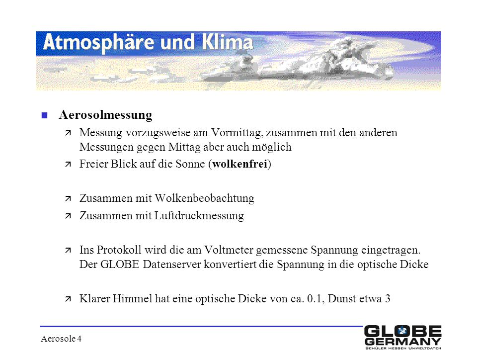 Aerosolmessung Messung vorzugsweise am Vormittag, zusammen mit den anderen Messungen gegen Mittag aber auch möglich.