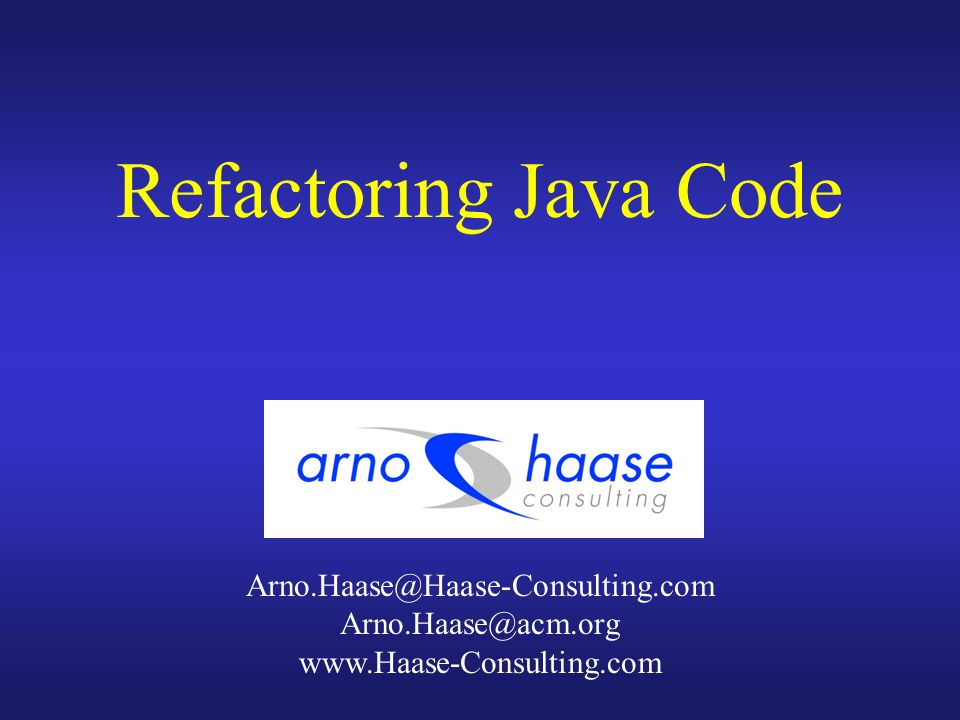 Refactoring Java Code Arno.Haase@Haase-Consulting.com
