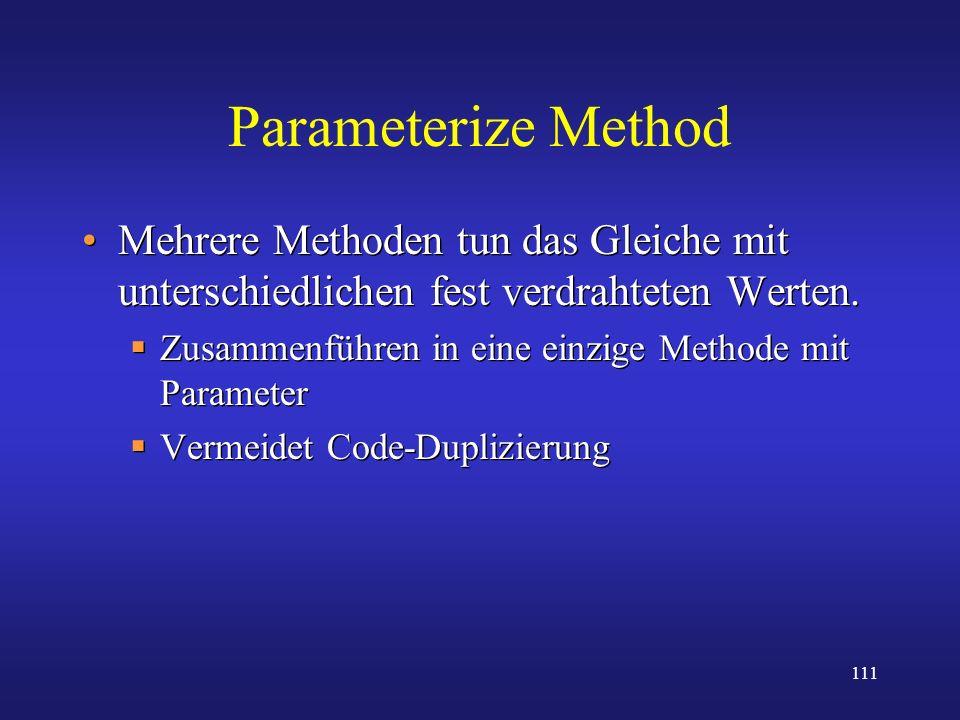 Parameterize Method Mehrere Methoden tun das Gleiche mit unterschiedlichen fest verdrahteten Werten.