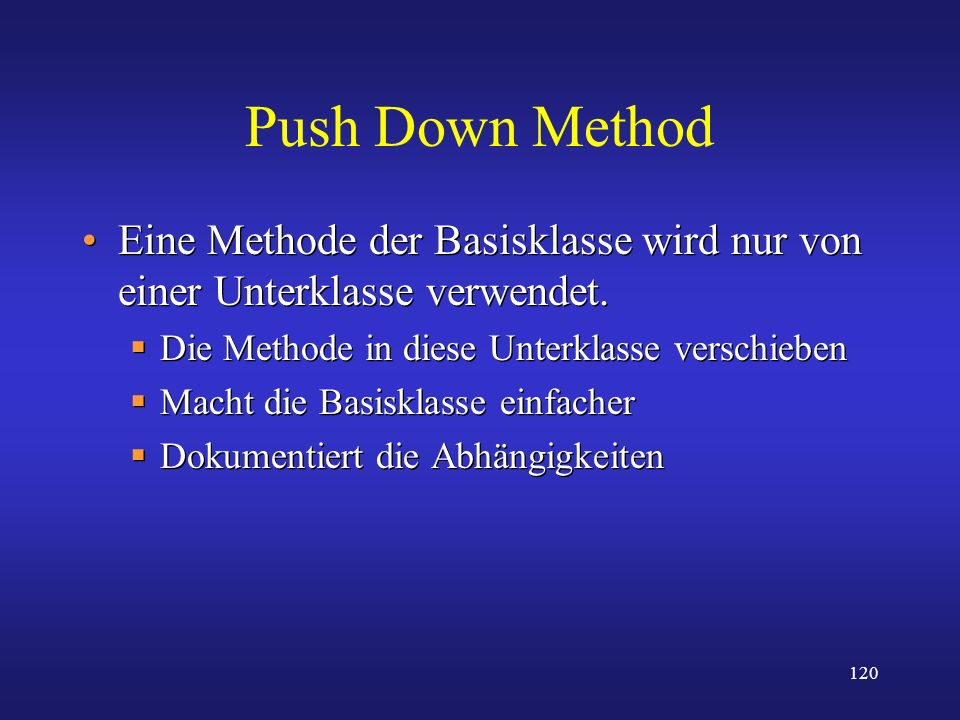 Push Down Method Eine Methode der Basisklasse wird nur von einer Unterklasse verwendet. Die Methode in diese Unterklasse verschieben.