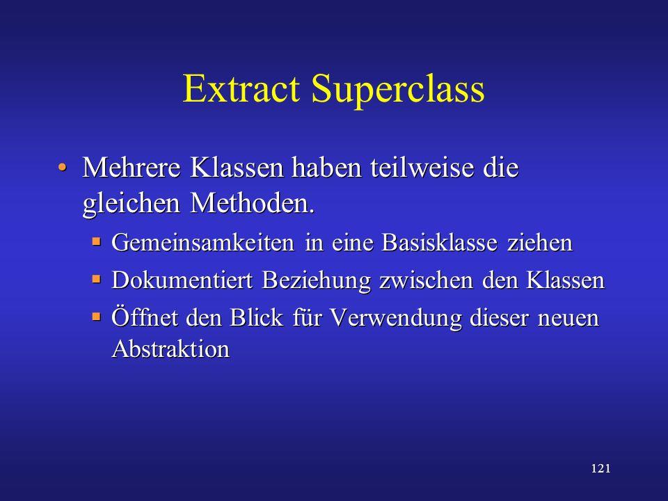 Extract Superclass Mehrere Klassen haben teilweise die gleichen Methoden. Gemeinsamkeiten in eine Basisklasse ziehen.