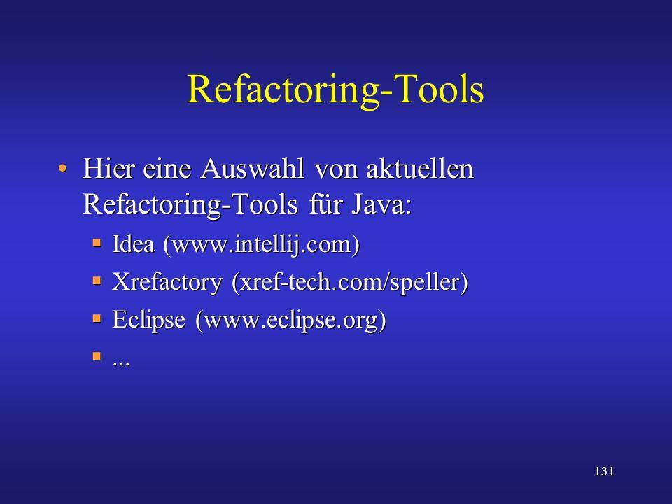 Refactoring-Tools Hier eine Auswahl von aktuellen Refactoring-Tools für Java: Idea (www.intellij.com)