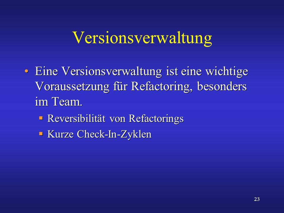 Versionsverwaltung Eine Versionsverwaltung ist eine wichtige Voraussetzung für Refactoring, besonders im Team.