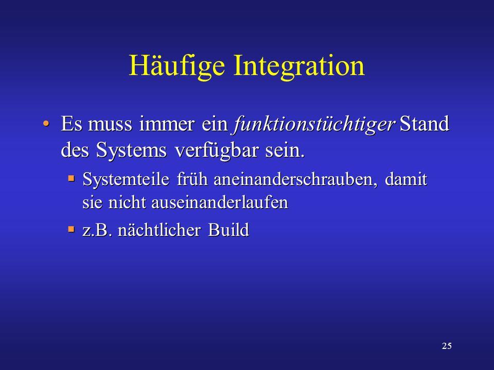 Häufige Integration Es muss immer ein funktionstüchtiger Stand des Systems verfügbar sein.