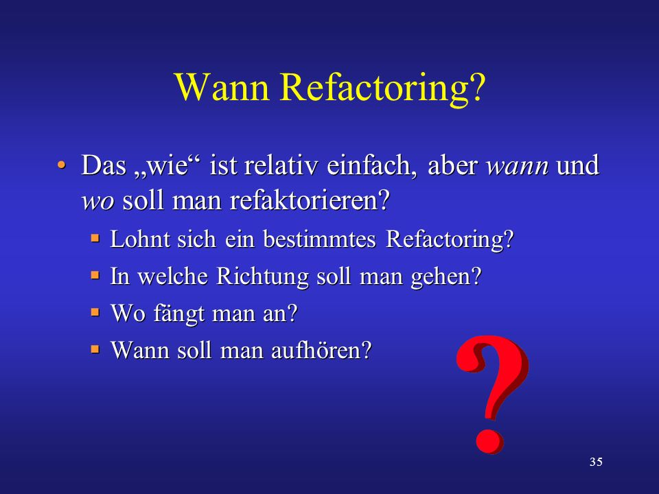 """Wann Refactoring Das """"wie ist relativ einfach, aber wann und wo soll man refaktorieren Lohnt sich ein bestimmtes Refactoring"""