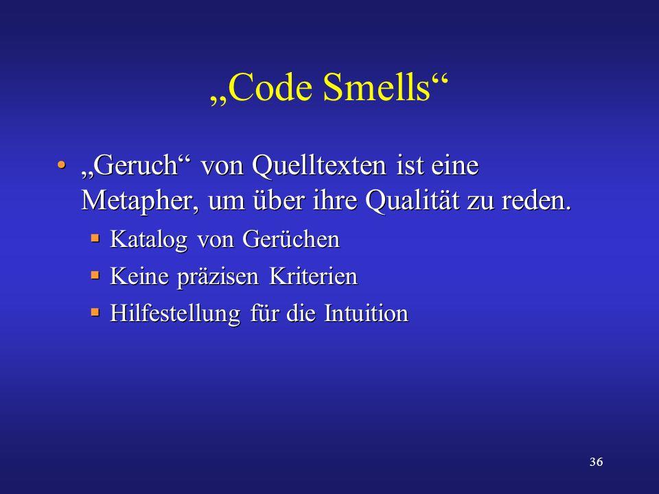 """""""Code Smells """"Geruch von Quelltexten ist eine Metapher, um über ihre Qualität zu reden. Katalog von Gerüchen."""