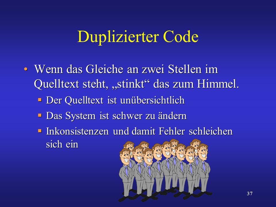 """Duplizierter Code Wenn das Gleiche an zwei Stellen im Quelltext steht, """"stinkt das zum Himmel. Der Quelltext ist unübersichtlich."""
