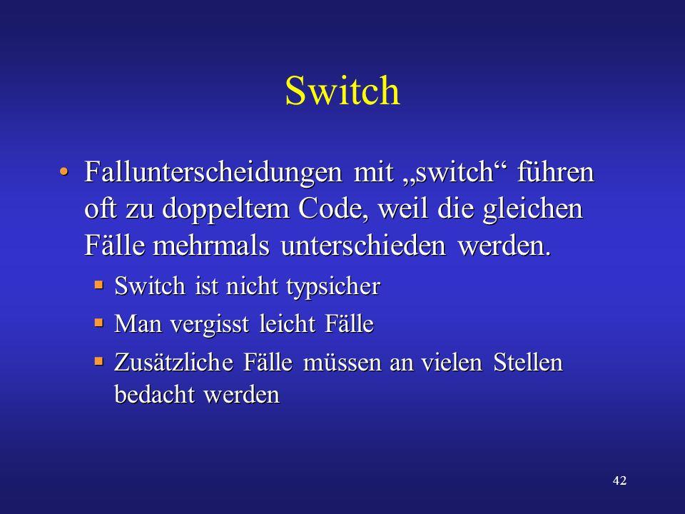 """Switch Fallunterscheidungen mit """"switch führen oft zu doppeltem Code, weil die gleichen Fälle mehrmals unterschieden werden."""