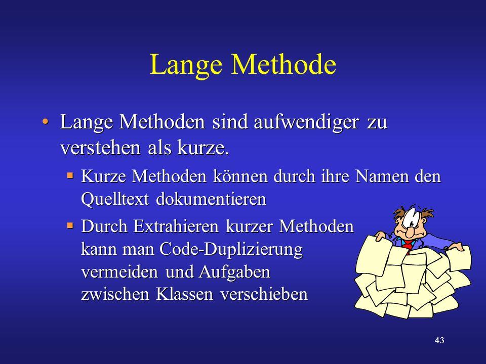 Lange Methode Lange Methoden sind aufwendiger zu verstehen als kurze.