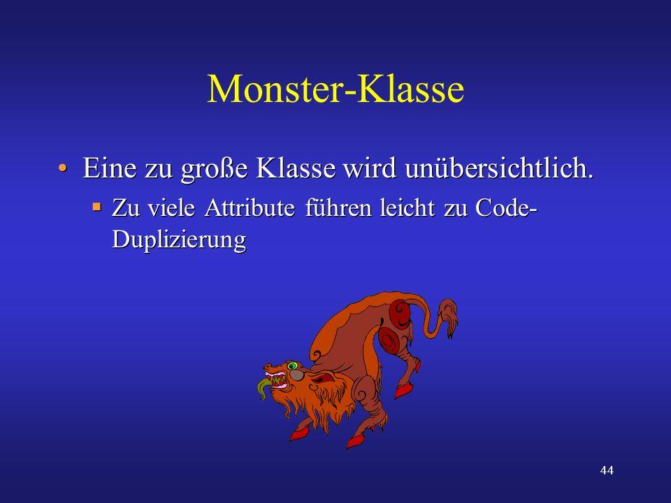 Monster-Klasse Eine zu große Klasse wird unübersichtlich.