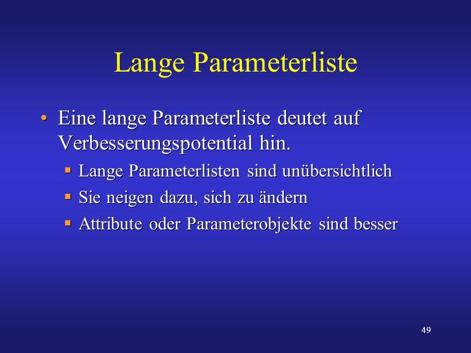 Lange Parameterliste Eine lange Parameterliste deutet auf Verbesserungspotential hin. Lange Parameterlisten sind unübersichtlich.