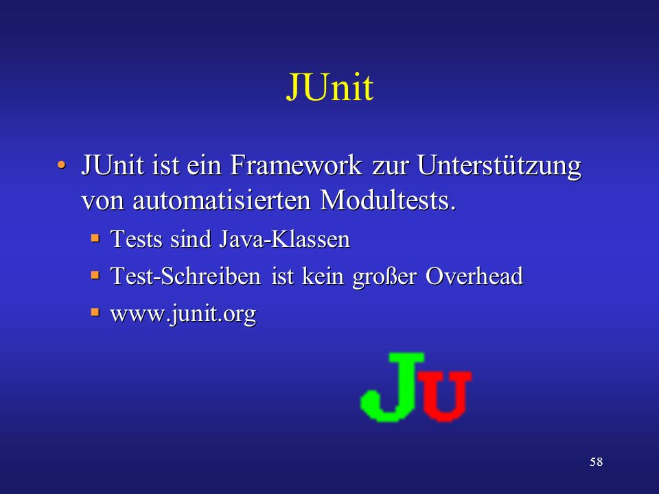 JUnit JUnit ist ein Framework zur Unterstützung von automatisierten Modultests. Tests sind Java-Klassen.