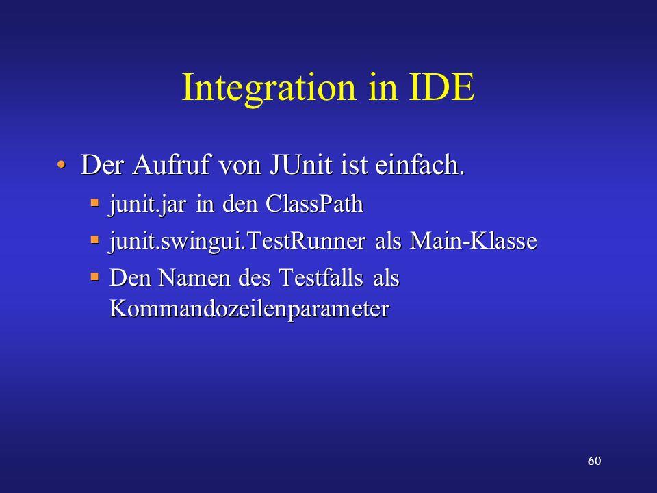 Integration in IDE Der Aufruf von JUnit ist einfach.