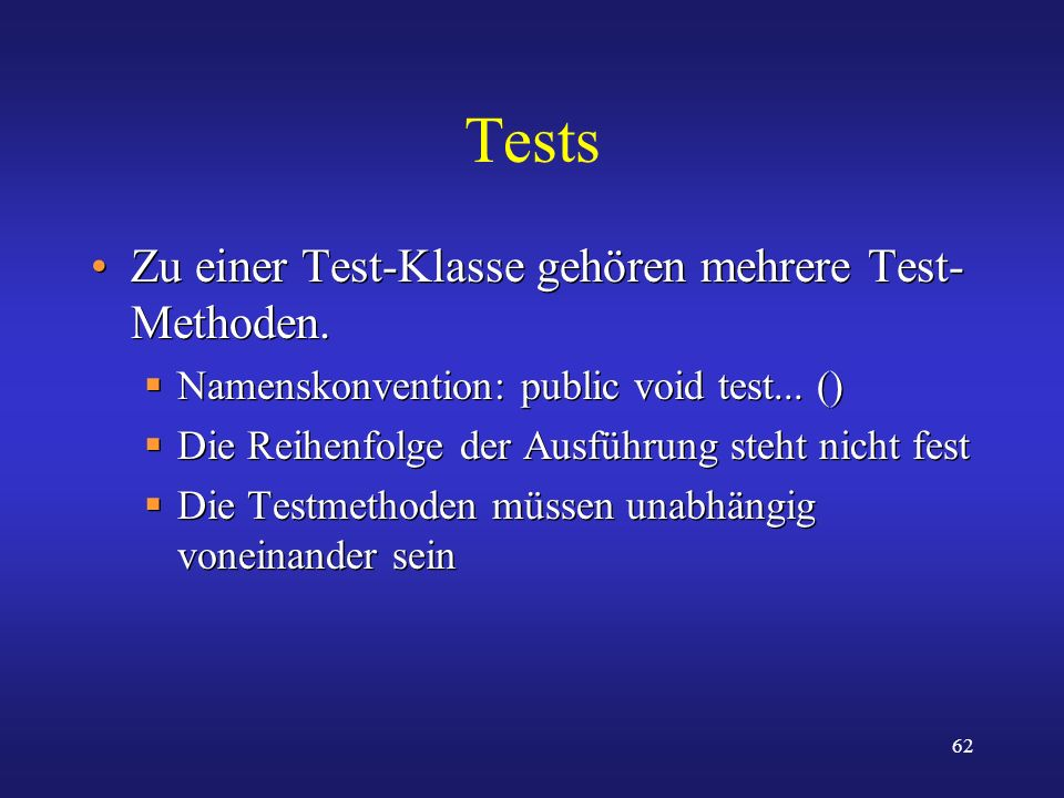 Tests Zu einer Test-Klasse gehören mehrere Test-Methoden.