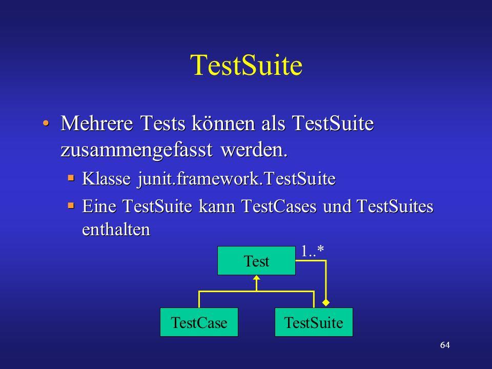 TestSuite Mehrere Tests können als TestSuite zusammengefasst werden.