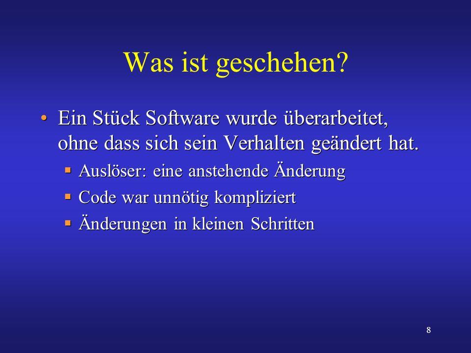 Was ist geschehen Ein Stück Software wurde überarbeitet, ohne dass sich sein Verhalten geändert hat.