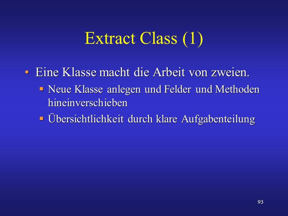 Extract Class (1) Eine Klasse macht die Arbeit von zweien.