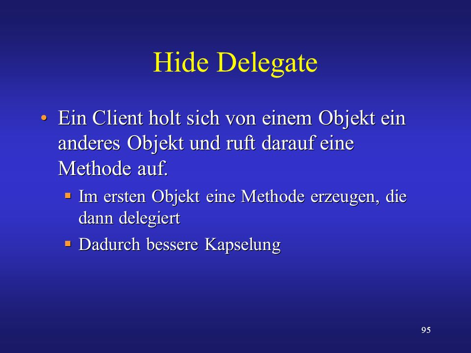 Hide Delegate Ein Client holt sich von einem Objekt ein anderes Objekt und ruft darauf eine Methode auf.