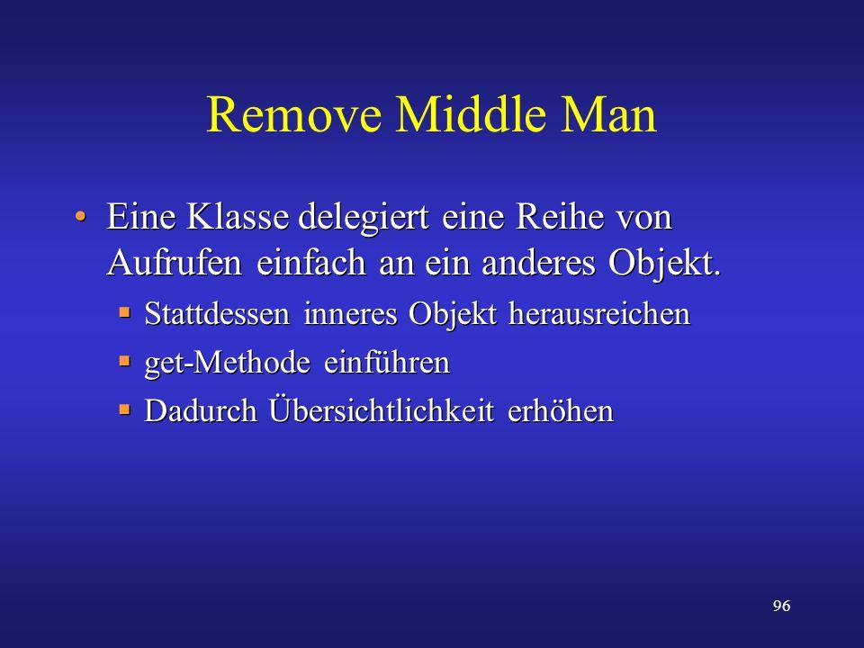 Remove Middle Man Eine Klasse delegiert eine Reihe von Aufrufen einfach an ein anderes Objekt. Stattdessen inneres Objekt herausreichen.