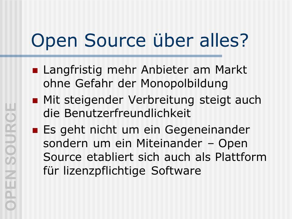 Open Source über alles Langfristig mehr Anbieter am Markt ohne Gefahr der Monopolbildung.
