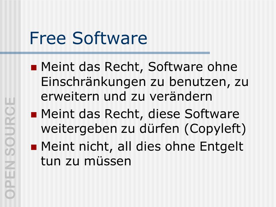Free Software Meint das Recht, Software ohne Einschränkungen zu benutzen, zu erweitern und zu verändern.
