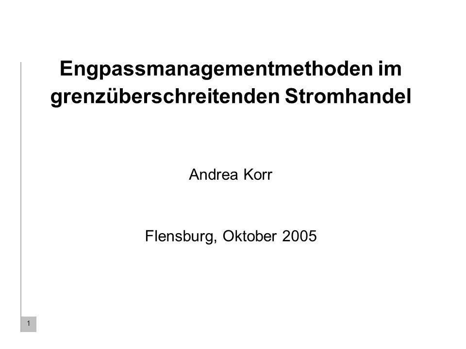 Engpassmanagementmethoden im grenzüberschreitenden Stromhandel Andrea Korr Flensburg, Oktober 2005