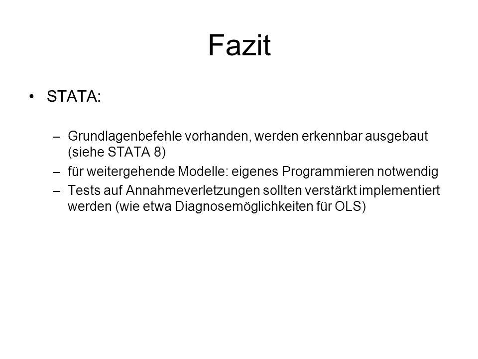 Fazit STATA: Grundlagenbefehle vorhanden, werden erkennbar ausgebaut (siehe STATA 8) für weitergehende Modelle: eigenes Programmieren notwendig.