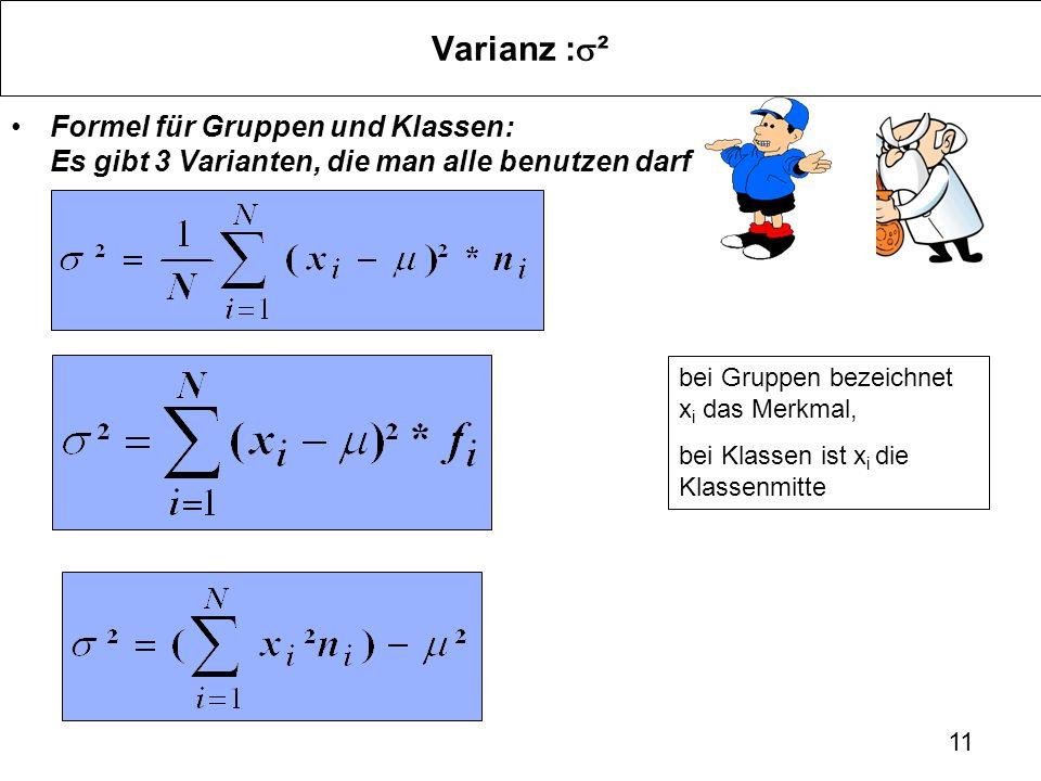 Varianz :s² Formel für Gruppen und Klassen: Es gibt 3 Varianten, die man alle benutzen darf. bei Gruppen bezeichnet xi das Merkmal,
