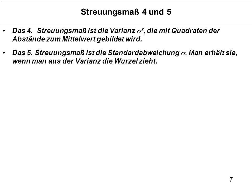 Streuungsmaß 4 und 5 Das 4. Streuungsmaß ist die Varianz s², die mit Quadraten der Abstände zum Mittelwert gebildet wird.