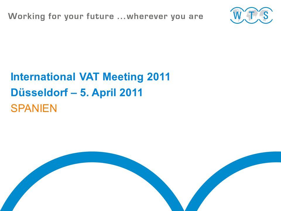 International VAT Meeting 2011 Düsseldorf – 5. April 2011 SPANIEN