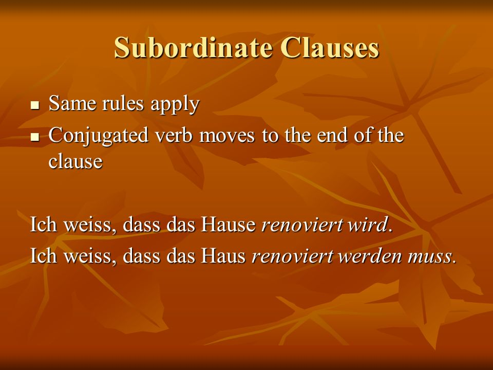 Subordinate Clauses Same rules apply