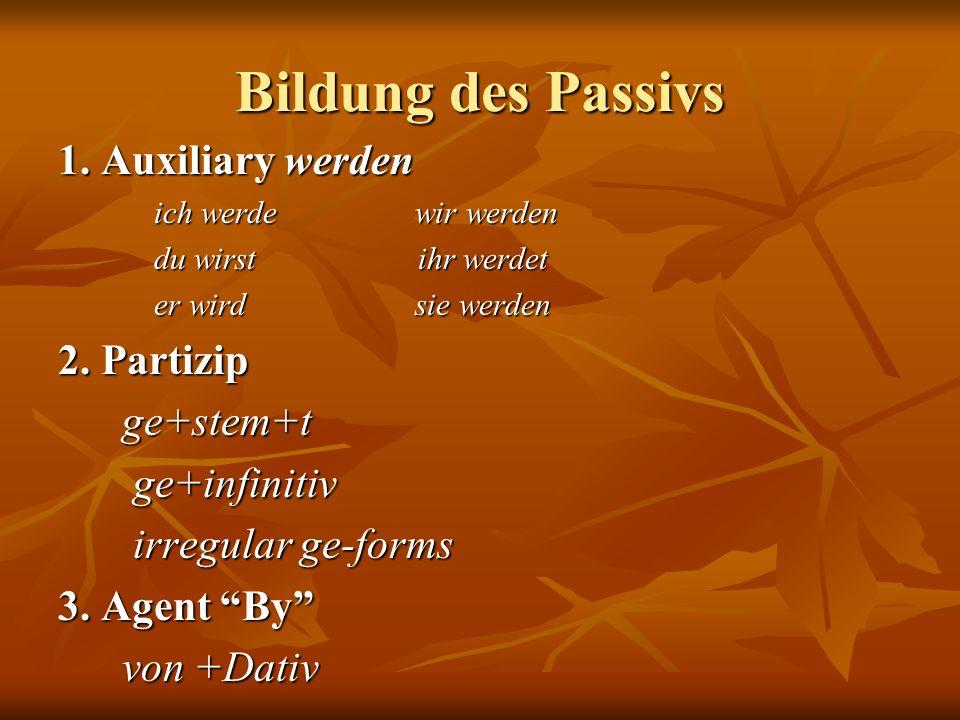 Bildung des Passivs 1. Auxiliary werden 2. Partizip ge+stem+t