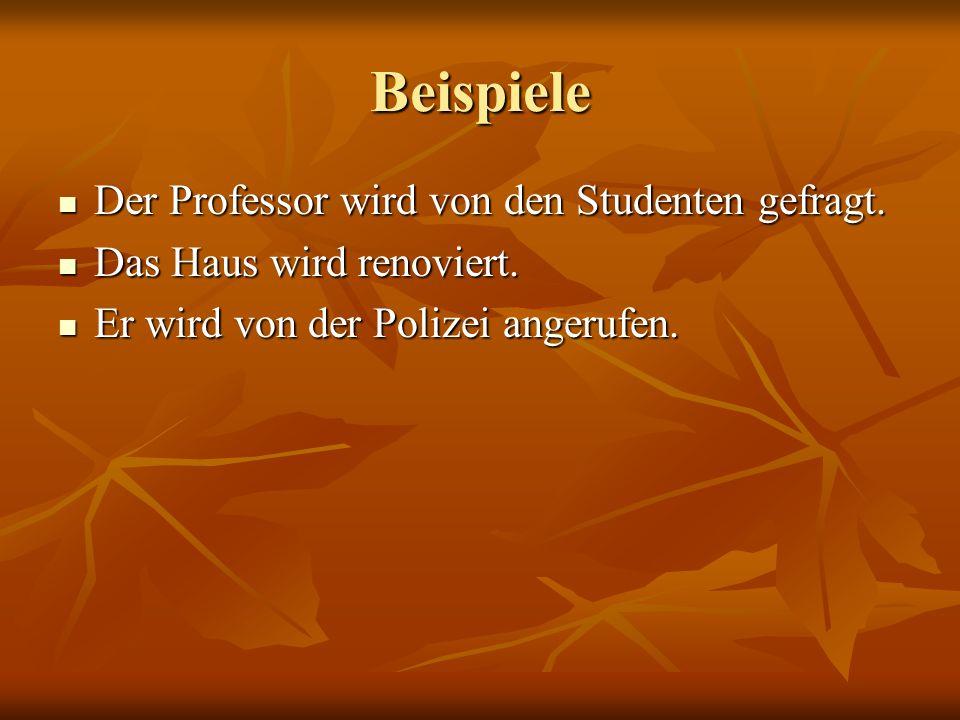 Beispiele Der Professor wird von den Studenten gefragt.