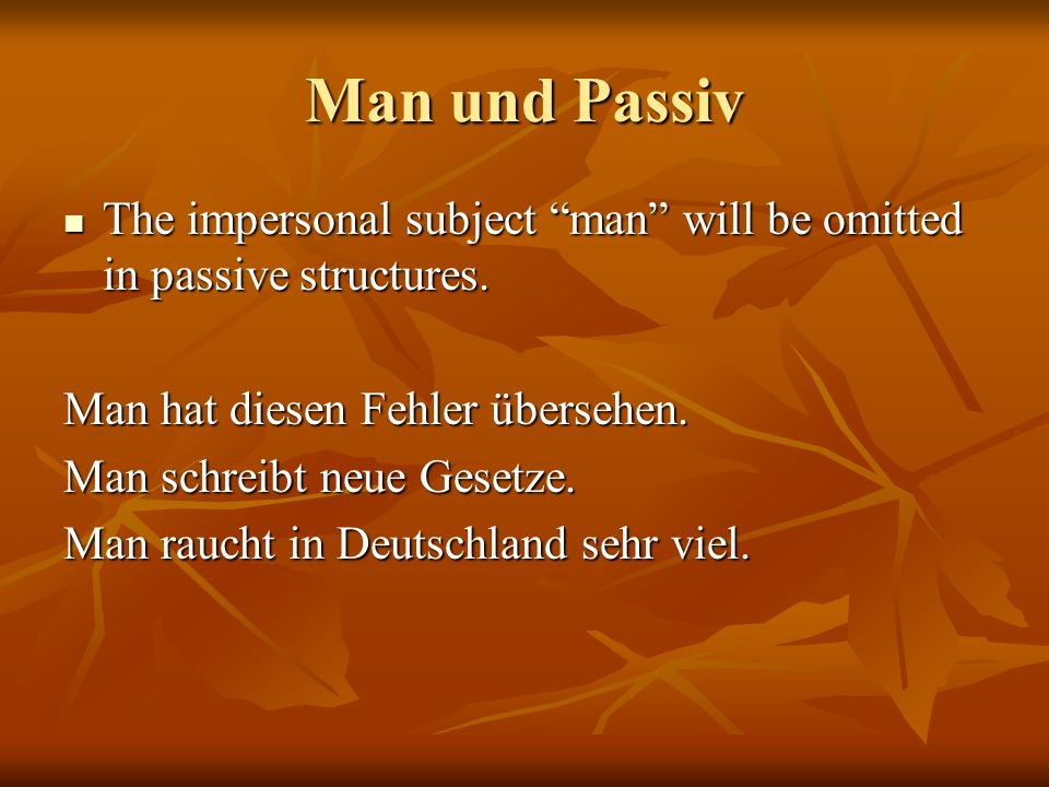 Man und Passiv The impersonal subject man will be omitted in passive structures. Man hat diesen Fehler übersehen.