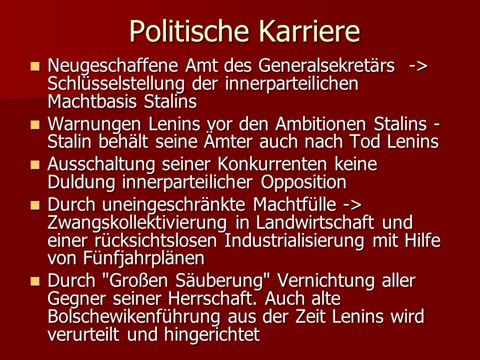 Politische Karriere Neugeschaffene Amt des Generalsekretärs -> Schlüsselstellung der innerparteilichen Machtbasis Stalins.