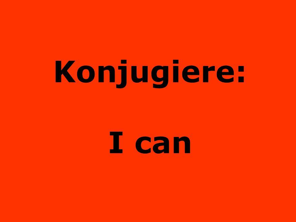 Konjugiere: I can