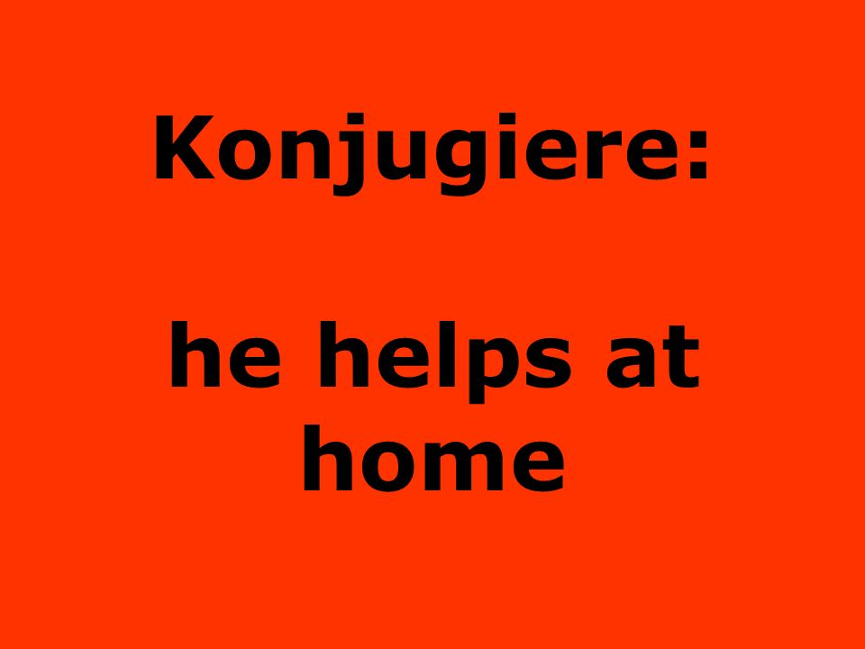 Konjugiere: he helps at home