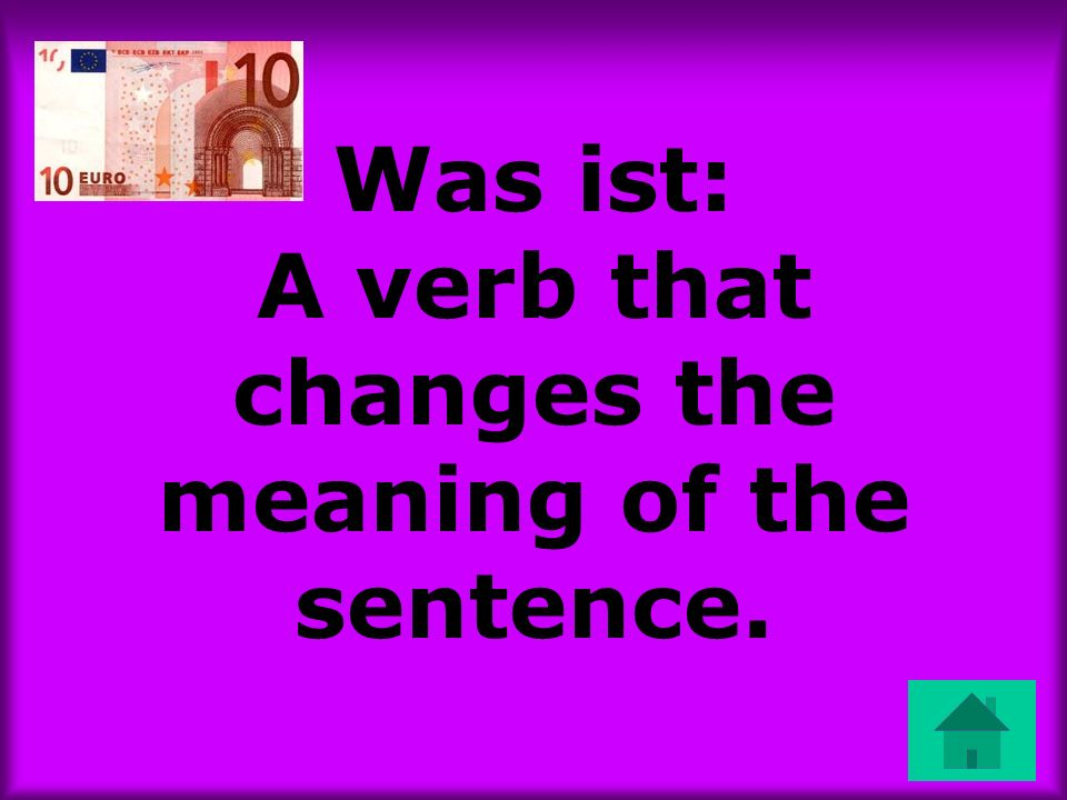 Was ist: A verb that changes the meaning of the sentence.